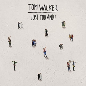 TOM WALKER - JUST YOU AND I